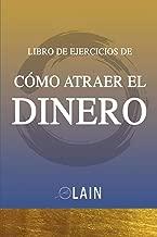 Como Atraer el Dinero - Libro de Ejercicios (La Voz de tu Alma Pasos Prácticos Ejercicios) (Spanish Edition)