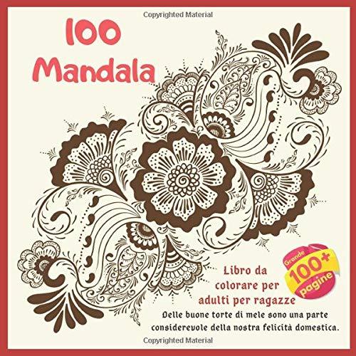 Libro da colorare per adulti per ragazze 100 Mandala - Delle buone torte di mele sono una parte considerevole della nostra felicità domestica.