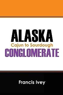 Alaska Conglomerate: Cajun to Sourdough