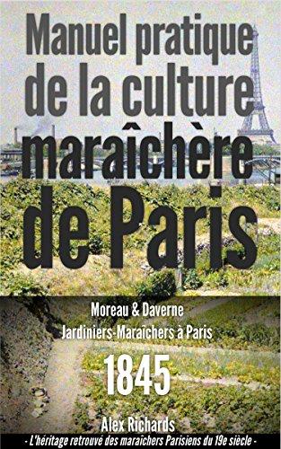 Manuel pratique de la culture maraîchère de Paris: Le jardinage intensif à la Française ou la micro-agriculture bio-intensive.