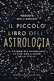 Il piccolo libro dell'astrologia. Il metodo per affrontare la vita con l'aiuto delle stell...