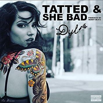 Tatted & She Bad