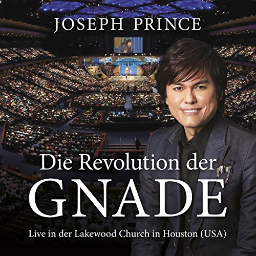 Die Revolution der Gnade: Live in der Lakewood Church in Houston, USA audiobook cover art