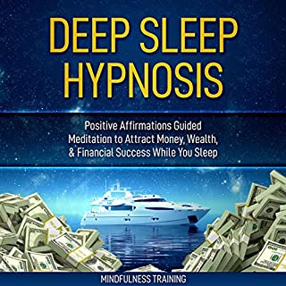 Deep Sleep Hypnosis: Positive Affirmations Guided Meditation to Attract Money, Wealth, and Financial Success While You Sleep                   By:                                                                                                                                 Mindfulness Training                               Narrated by:                                                                                                                                 Mindfulness Training                      Length: 1 hr and 2 mins     Not rated yet     Overall 0.0