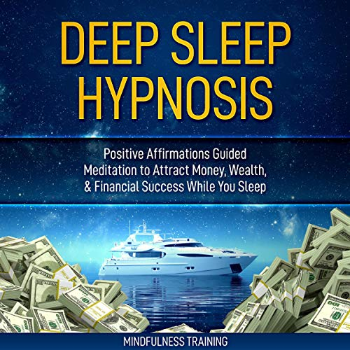 Deep Sleep Hypnosis: Positive Affirmations Guided Meditation to Attract Money, Wealth, and Financial Success While You Sleep cover art