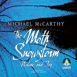 The Moth Snowstorm     Nature and Joy              Written by:                                                                                                                                 Michael McCarthy                               Narrated by:                                                                                                                                 Gordon Griffin                      Length: 9 hrs and 54 mins     1 rating     Overall 5.0