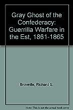 Gray Ghost of the Confederacy: Guerrilla Warfare in the Est, 1861-1865