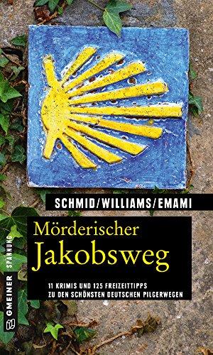 Mörderischer Jakobsweg: 11 Krimis und 125 Freizeittipps zu den schönsten deutschen Pilgerwegen (Kriminelle Freizeitführer im GMEINER-Verlag)