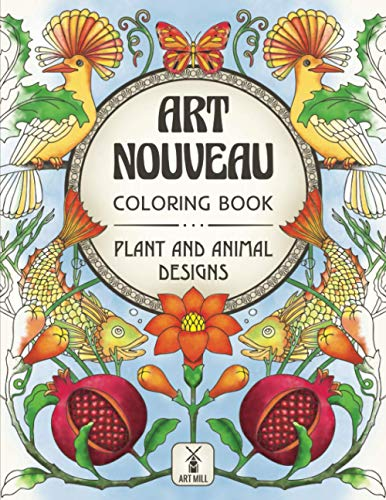 Art Nouveau Coloring Book: Plant and Animal Designs: (Mysterious Sea Life, Graceful Birds, Fascinating Insects, Glorious Flowers) (Art Nouveau coloring series by Art Mill)