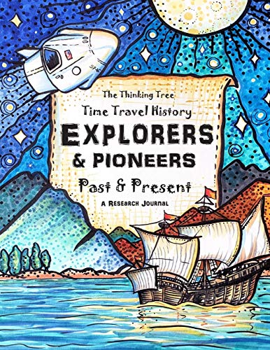 Compare Textbook Prices for Explorers & Pioneers - Past and Present - Time Travel History: The Thinking Tree - Homeschooling History Curriculum Ages 10+  ISBN 9781951435127 by Brown, Sarah Janisse,Gerdes, Savannah,Andrev, Serge