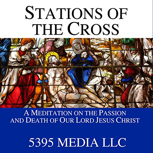 Stations of the Cross     A Meditation on the Passion and Death of Our Lord Jesus Christ              By:                                                                                                                                 5395 Media LLC                               Narrated by:                                                                                                                                 5395 Media LLC                      Length: 49 mins     21 ratings     Overall 4.8