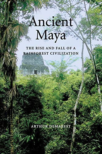 Ancient Maya: The Rise and Fall of a Rainforest Civilization (Case Studies in Early Societies, Series Number 3)