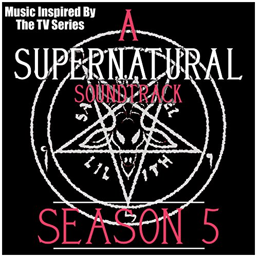 A Supernatural Soundtrack Season 5: (Music Inspired by the TV Series)