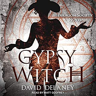 Gypsy Witch     A Paragon Society Novel, Book 2              By:                                                                                                                                 David Delaney                               Narrated by:                                                                                                                                 Matt Godfrey                      Length: 7 hrs and 31 mins     10 ratings     Overall 3.9