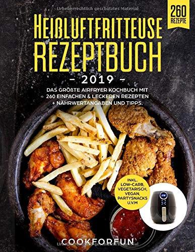 Heißluftfritteuse Rezeptbuch #2019:  Das größte AirFryer Kochbuch mit 260 einfachen & leckeren Rezepten + Nährwertangaben und Tipps | Inkl. Low-Carb, Vegetarisch, Vegan, Partysnacks u.v.m.
