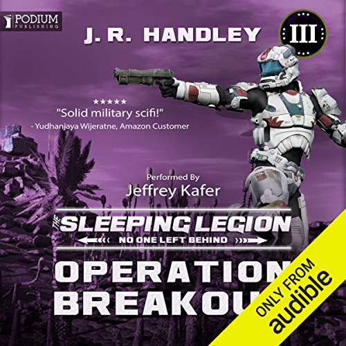 Operation Breakout     The Sleeping Legion, Book 3              By:                                                                                                                                 J.R. Handley                               Narrated by:                                                                                                                                 Jeffrey Kafer                      Length: 9 hrs and 3 mins     42 ratings     Overall 4.5