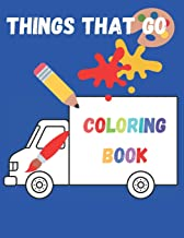 Things That Go Coloring Book: Toddlers Coloring Book with Planes, Trucks, Cars, Tractors and More. Perfect for Kids 2-5