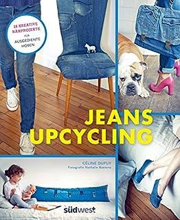 Jeans-Upcycling: 28 kreative Nähprojekte für ausgediente Hosen