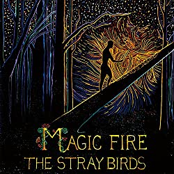 Mgaic Fire - The Stray Birds - Order Now