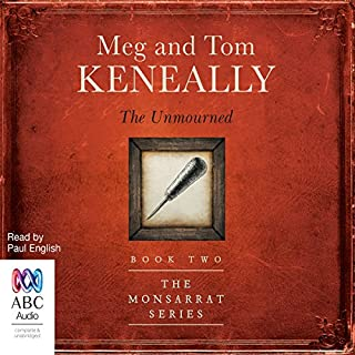 The Unmourned     The Monsarrat Series, 2              By:                                                                                                                                 Tom Keneally,                                                                                        Meg Keneally                               Narrated by:                                                                                                                                 Paul English                      Length: 11 hrs and 22 mins     12 ratings     Overall 4.8