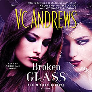 Broken Glass     The Mirror Sisters, Book 2              Written by:                                                                                                                                 V. C. Andrews                               Narrated by:                                                                                                                                 Rebekkah Ross                      Length: 9 hrs and 11 mins     3 ratings     Overall 4.7