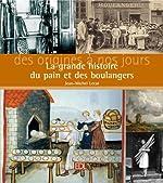La grande histoire du pain et des boulangers - Des origines à nos jours de Jean-Michel Lecat