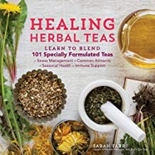 Healing Herbal Teas: Learn to Blend 101 Specially Formulated Teas for Stress Management, Common Ailments, Seasonal Health, and Immune Support