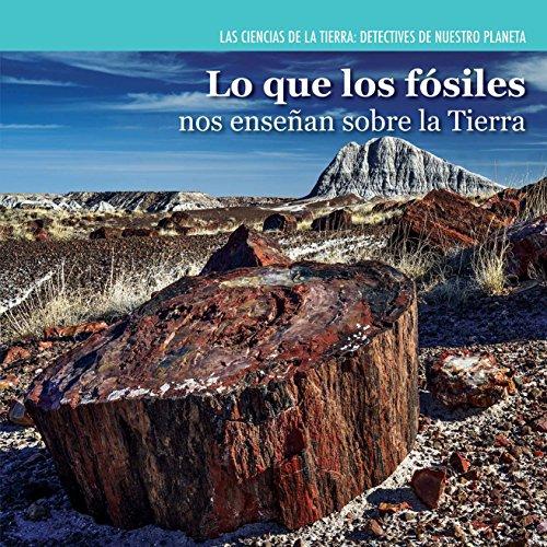 Lo que los fósiles nos enseñan sobre la Tierra / Investigating Fossils (Las Ciencias De La Tierra: Detectives De Nuestro Planeta / Earth Science Detectives) (Spanish Edition)