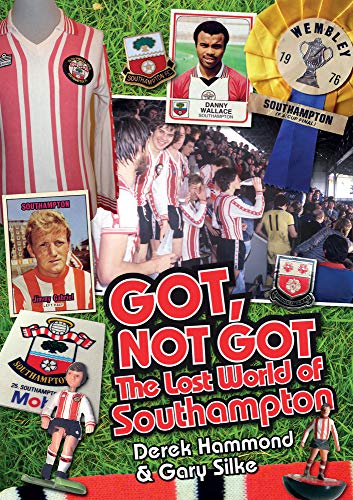 Got, Not Got: Southampton FC: The Lost World of Southampton