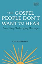 The Gospel People Don't Want to Hear: Preaching Challenging Messages (Working Preacher, 3)
