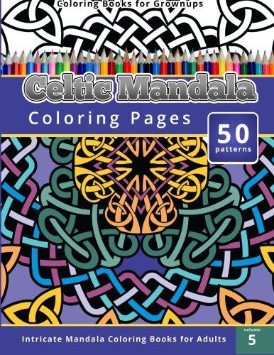 Coloring Books for Grownup: Celtic Mandala Coloring Pages: Intricate Mandala Coloring Books for Adults (Coloring Books for Grownups)