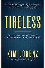 TIRELESS: Key Principles that Drive Success Beyond Business School Kindle Edition