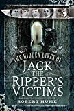 Hume, R: Hidden Lives of Jack the Ripper's Victims