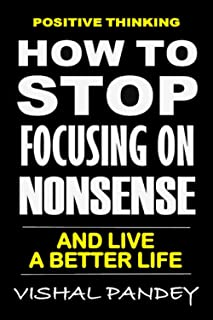 Positive Thinking: How To Stop Focusing On Nonsense And Live A Better Life (Optimism, Motivation, Positivity)