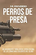 PERROS DE PRESA: Un absorbente thriller de espías en una de las zonas más calientes del globo: 1 (Anthony Nolan)