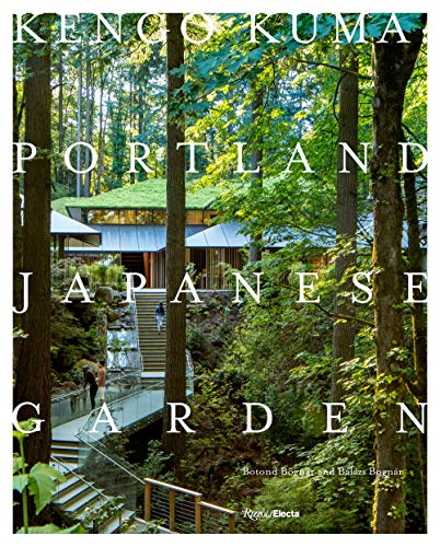 Compare Textbook Prices for Kengo Kuma: Portland Japanese Garden  ISBN 9780847864669 by Bognár, Botond,Bognar, Balazs,Kuma, Kengo