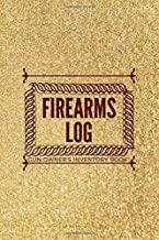 """Firearms Log Gun owner's inventory Book: Firearms Disposition Acquisition Record Book, All in One Gun Details Notebook, Personal Gun Inventory ... More, 6"""" x 9"""", 110 (Arms and Guns Logbook)"""