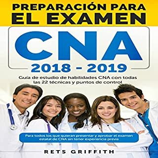 CNA Preparación para el examen [CNA Preparation for the exam]     Guia de estudio de habilidades CNA con todas las 22 tecnicas y puntos de control              By:                                                                                                                                 Rets Griffith                               Narrated by:                                                                                                                                 Claudia R. Barrett                      Length: 1 hr and 45 mins     4 ratings     Overall 5.0