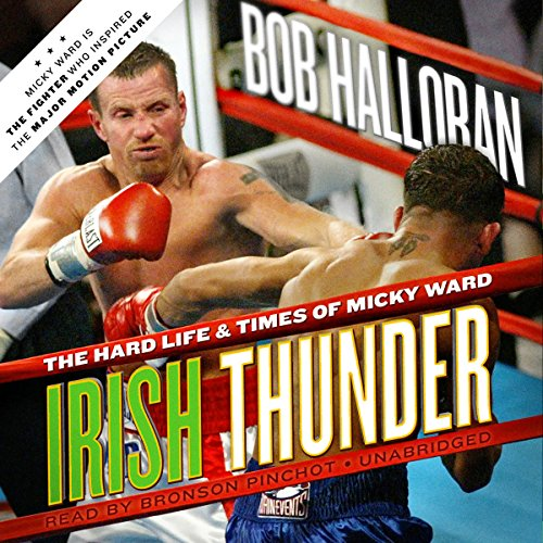 Irish Thunder     The Hard Life & Times of Micky Ward              By:                                                                                                                                 Bob Halloran                               Narrated by:                                                                                                                                 Bronson Pinchot                      Length: 10 hrs and 43 mins     35 ratings     Overall 4.4