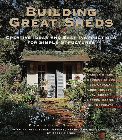 Building Great Sheds: Creative Ideas & Easy Instructions for Simple Structures by Danielle Truscott (1999-12-31)