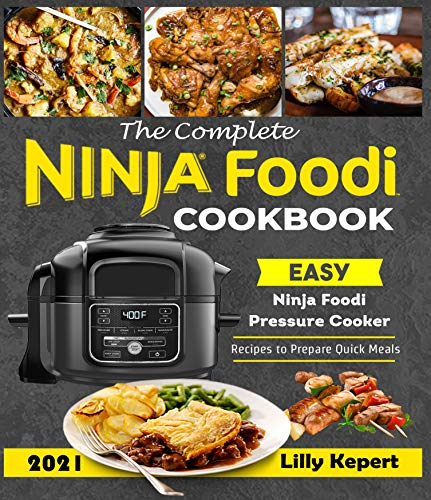 The Complete Ninja Foodi Cookbook 2021: Quick and Easy Ninja Foodi Pressure Cooker Recipes for Everyone (English Edition)