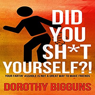 Did You Sh*t Yourself?!: Your Fartin' Asshole Is Not a Great Way to Make Friends audiobook cover art