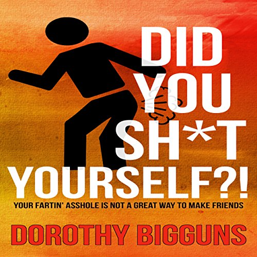 Did You Sh*t Yourself?!: Your Fartin' Asshole Is Not a Great Way to Make Friends cover art