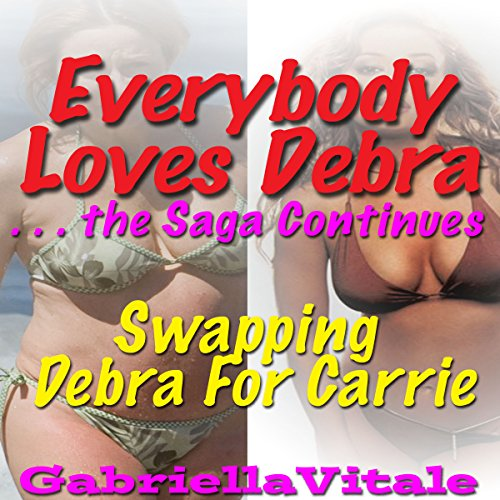 Everybody Loves Debra...the Saga Continues: Swapping Debra for Carrie                   De :                                                                                                                                 Gabriella Vitale                               Lu par :                                                                                                                                 Ida Dunham                      Durée : 1 h et 32 min     Pas de notations     Global 0,0