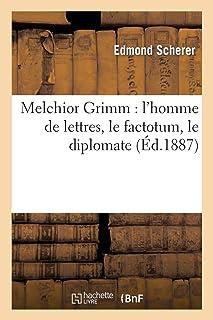Melchior Grimm: l'homme de lettres, le factotum, le diplomate