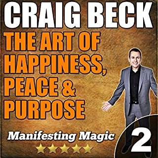 The Art of Happiness, Peace & Purpose: Manifesting Magic Part 2 audiobook cover art