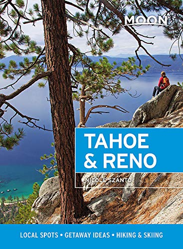 Moon Tahoe & Reno: Local Spots, Getaway Ideas, Hiking & Skiing (Travel Guide)