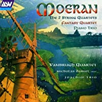 Moeran: The 2 String Quartets, Fantasy Quartet, Piano Trio