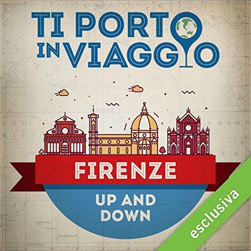 Ti porto in viaggio: Firenze. Up and Down | Elena Farinelli di TBnet