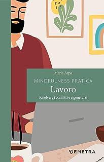 Mindfulness pratica. Lavoro. Risolvere i conflitti e rigenerarsi